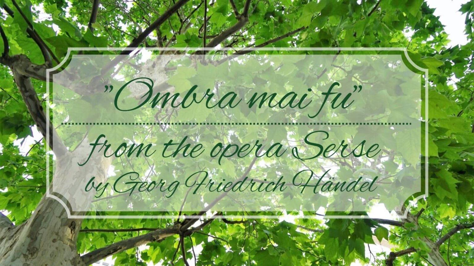 「ヘンデルのラルゴ(オンブラマイフ)」とオペラ《セルセ》